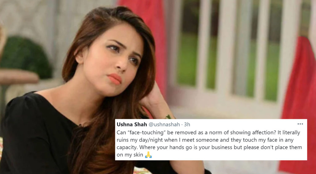 Actress Ushna Shah, who raises awareness about prevalent problems in Pakistani society has shown utter distress that she does not want anybody to touch her face.